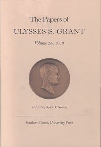 the papers of ulysses s grant volume 24 ulysses s grant john y