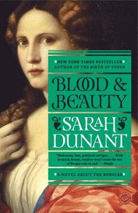 Blood and Beauty: A Novel about the Borgias