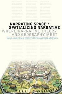Narrating Space / Spatializing Narrative: Where Narrative Theory and Geography Meet