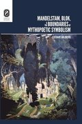 Mandelstam, Blok, and the Boundaries of Mythopoetic Symbolism