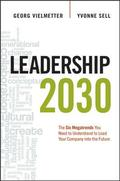 Leadership 2030: The Six Megatrends You Need to Understand to Lead Your Company into the Future