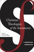 Christian Theologies of the Sacraments