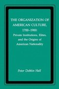 The Organization of American Culture, 1700-1900