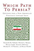 Which Path to Persia? Options for a New American Strategy toward Iran