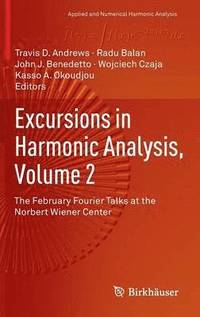 Excursions in Harmonic Analysis, Volume 2
