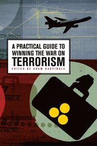 Practical Guide to Winning the War on Terrorism