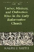 Luther, Ministry, and Ordination Rites in the Early Reformation Church