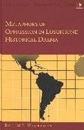 Metaphors of Oppression in Lusophone Historical Drama