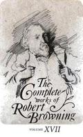 The Complete Works of Robert Browning Volume XVII