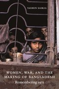 Women, War, and the Making of Bangladesh