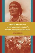 Indians and Leftists in the Making of Ecuador's Modern Indigenous Movements