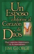 Un Esposo Conforme Al Corazón de Dios = A Husband After God's Own Heart