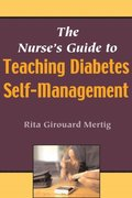 Nurse's Guide to Teaching Diabetes Self-Management
