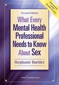 What Every Mental Health Professional Needs to Know About Sex, Second Edition