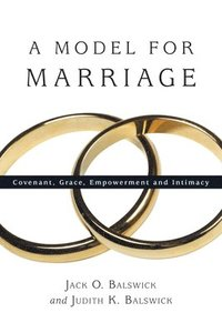 A Model for Marriage: Covenant, Grace, Empowerment and Intimacy