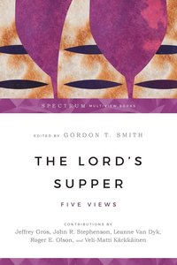 The Lord's Supper: Five Views