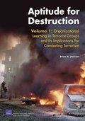 Aptitude for Destruction: v. 1 Organizational Learning in Terrorist Groups and Its Implications for Combating Terrorism