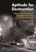 Aptitude for Destruction: v. 2 Case Studies of Organizational Learning in Five Terrorist Groups
