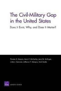 The Civil-Military Gap in the United States: Does it Exist, Why, and Does it Matter?