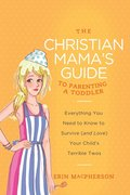 The Christian Mama's Guide to Parenting a Toddler