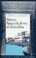 Slaves, Spices and Ivory in Zanzibar - Integration of an East African Commercial Empire into the World Economy, 1770-1873