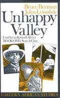 Unhappy Valley. Conflict in Kenya and Africa - Book One: State and Class