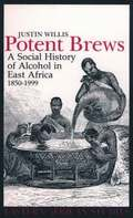 Potent Brews - A Social History of Alcohol in East Africa, 1850-1999