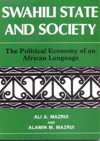 Swahili, State and Society - The Political Economy of an African Language