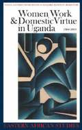 Women, Work and Domestic Virtue in Uganda 1900-2003