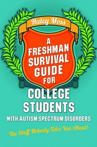 Freshman Survival Guide for College Students with Autism Spectrum Disorders
