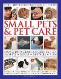 Illustrated Practical Guide to Small Pets &; Pet Care