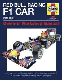 Red Bull Racing F1 Car Manual: An Insight into the Technology; Engineering; Maintenance and Operation of the World Championship-winning Red Bull Racing RB6