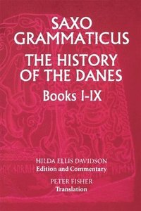 Saxo Grammaticus: <I>The History of the Danes</I>, Books I-IX