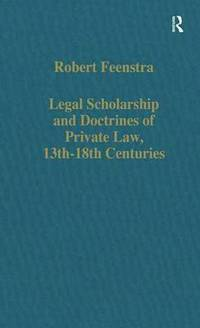 Legal Scholarship and Doctrines of Private Law, 13th-18th centuries