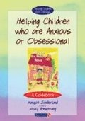 Helping Children Who are Anxious or Obsessional