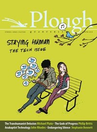 Plough Quarterly No. 15 - Staying Human