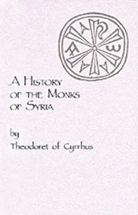 A History of the Monks of Syria by Theodoret of Cyrrhus
