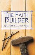 The Faith Builder: 'I Cried, He Answered'-A Faithful Record of Remarkable Answers to Prayer