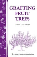 Grafting Fruit Trees: Storey's Country Wisdom Bulletin A.35