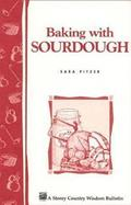 Baking with Sourdough: Storey's Country Wisdom Bulletin A.50