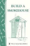 Build a Smokehouse: Storey's Country Wisdom Bulletin A.81
