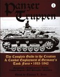 Panzertruppen: The Complete Guide to the Creation and Combat Employment of Germany's Tank Force, 1933-1942