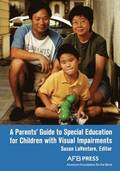 A Parents' Guide to Special Education for Children with Visual Impairments