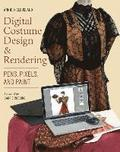 Digital Costume Design & Rendering: Pens, Pixels, and Paint
