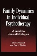 Family Dynamics In Individual Psychotherapy: A Guide To Clin