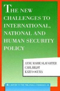The New Challenges to International, National and Human Security Policy