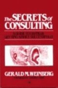 The Secrets of Consulting: Giving & Getting Advice Successfully