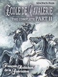 ECOLE DE CAVALERIE (School of Horsemanship) The Expanded, Complete Edition of PART II