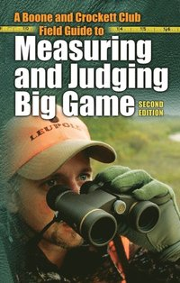 Boone and Crockett Club Field Guide to Measuring and Judging Big Game