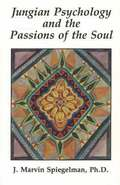 Jungian Psychology &; the Passions of the Soul
